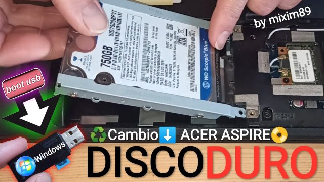 Cambiar disco duro ordenador portatil acer aspire 5750G instalar Windows usb boot by mixim89